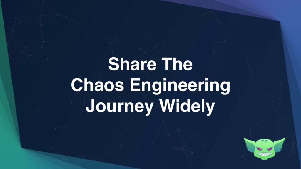 Share The Chaos Engineering Journey Widely