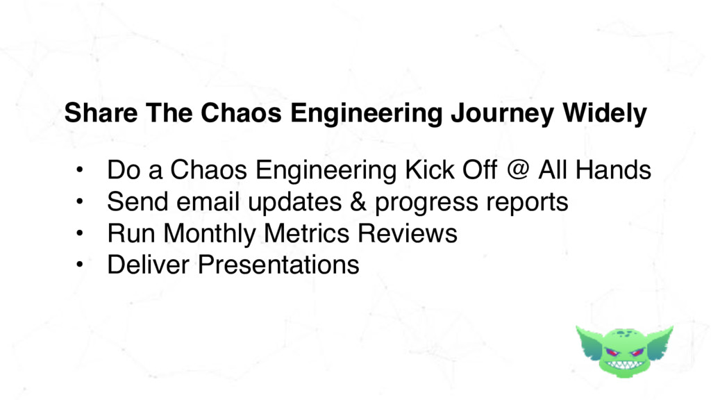 • Do a Chaos Engineering Kick Off @ All Hands •...