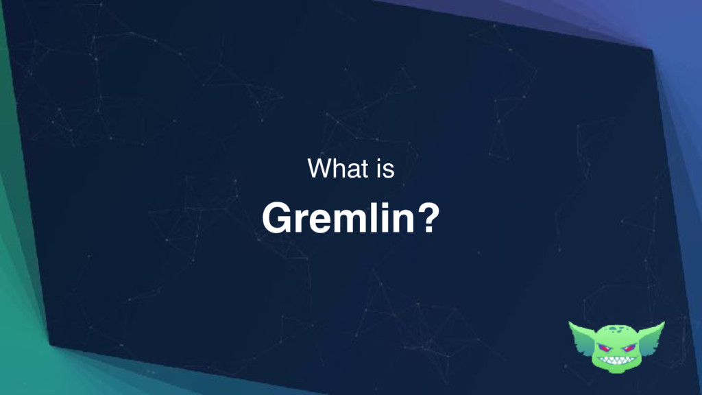 Gremlin? What is