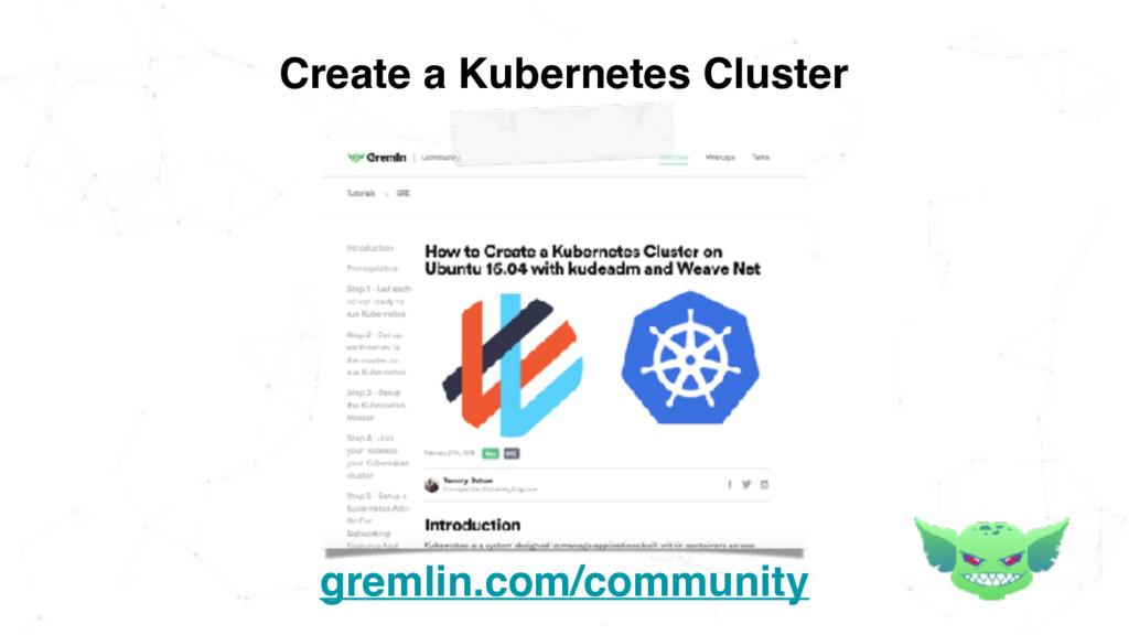 Create a Kubernetes Cluster gremlin.com/communi...