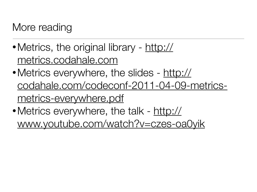 More reading •Metrics, the original library - h...