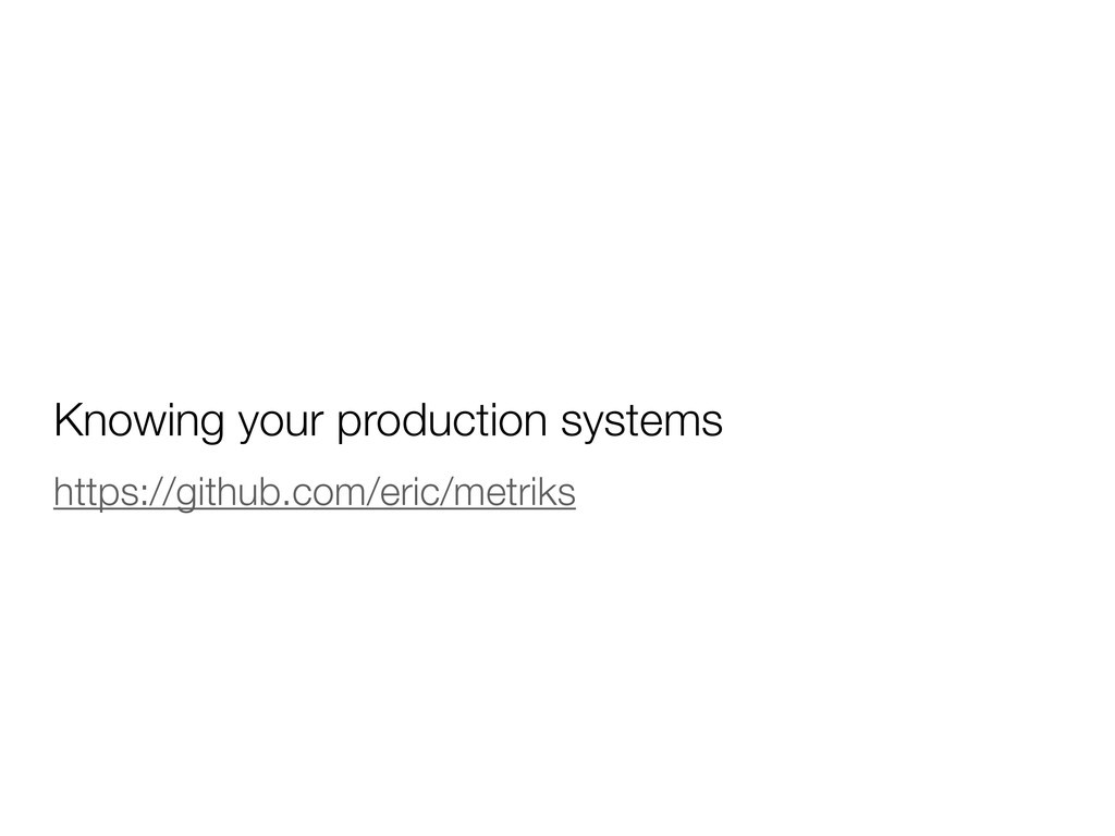 Knowing your production systems https://github....