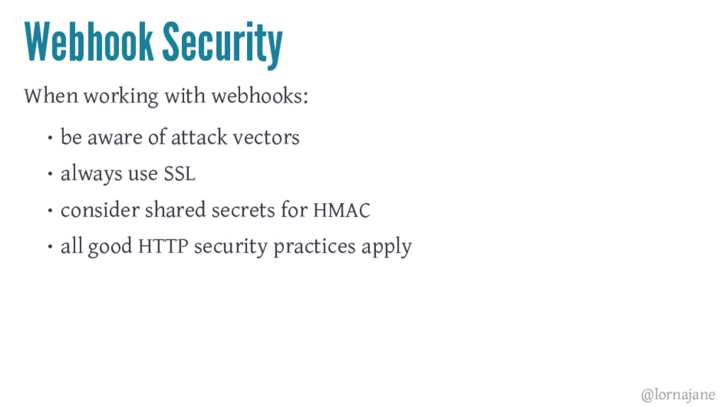 Webhook Security When working with webhooks: • ...