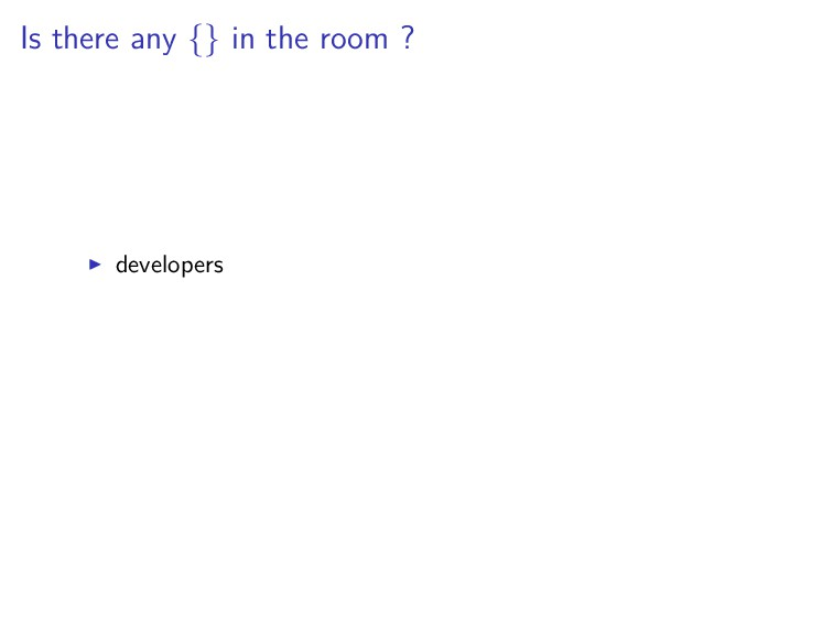 Is there any {} in the room ? developers