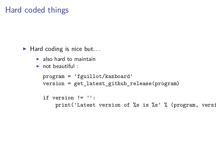 Hard coded things Hard coding is nice but. . . ...