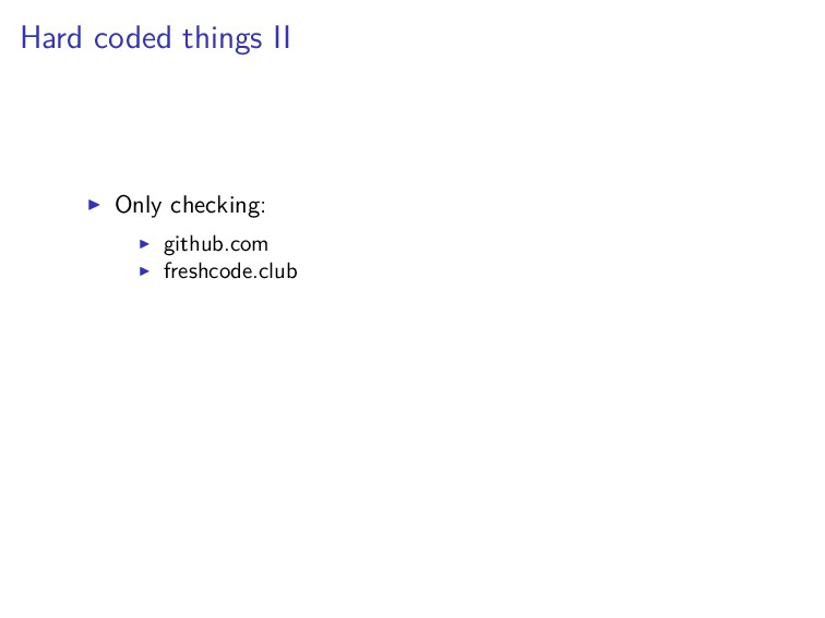 Hard coded things II Only checking: github.com ...