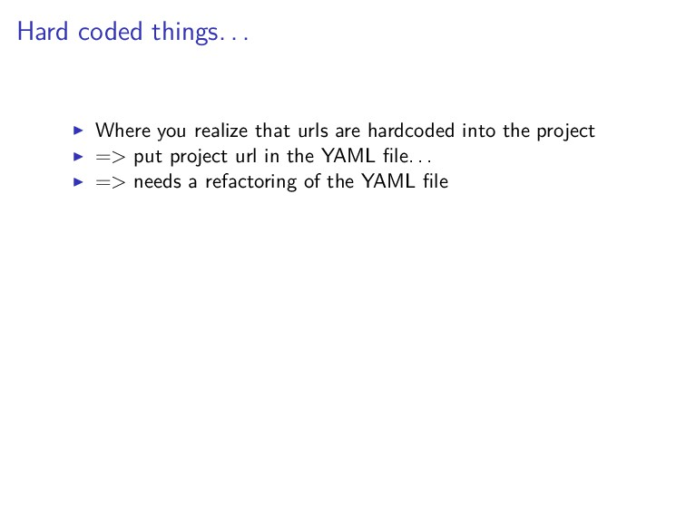 Hard coded things. . . Where you realize that u...