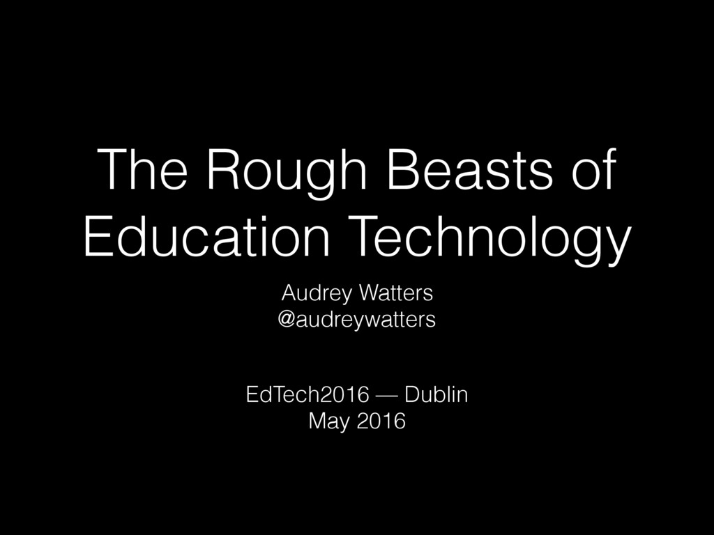 The Rough Beasts of Education Technology Audrey...