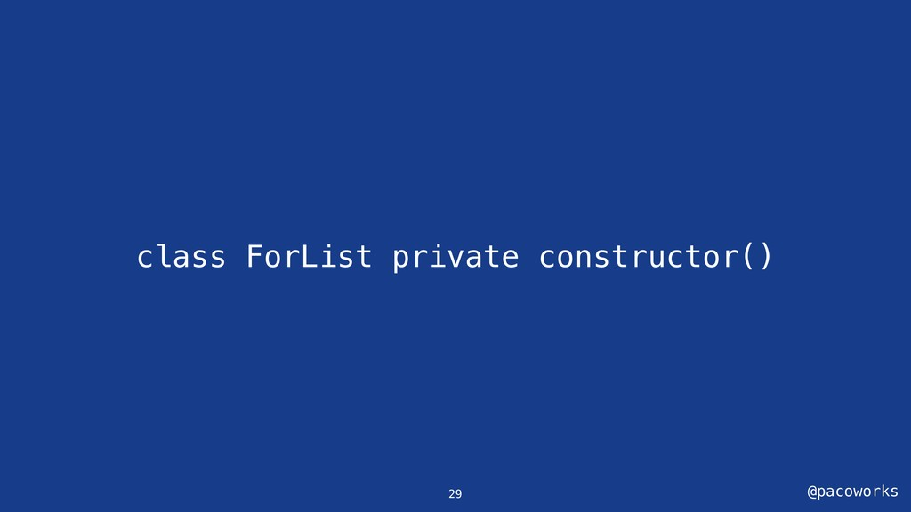 @pacoworks class ForList private constructor() ...