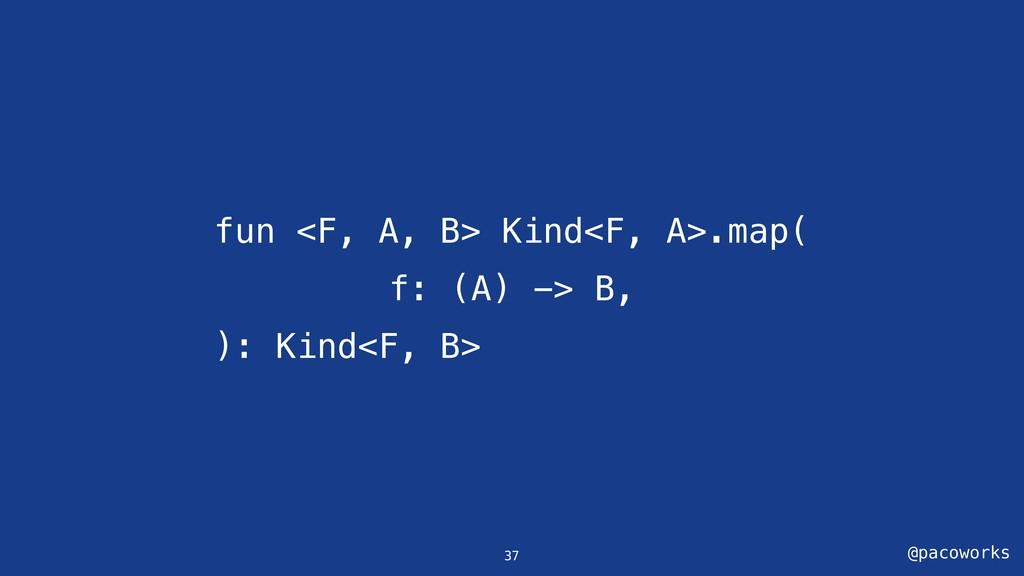 @pacoworks fun <F, A, B> Kind<F, A>.map( f: (A)...