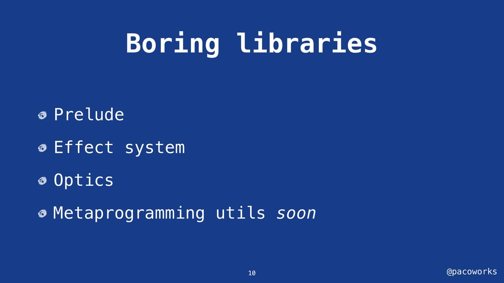 @pacoworks Boring libraries 10 Prelude Effect s...