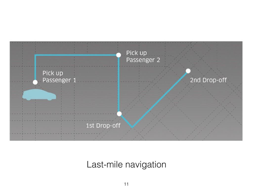 Last-mile navigation 11