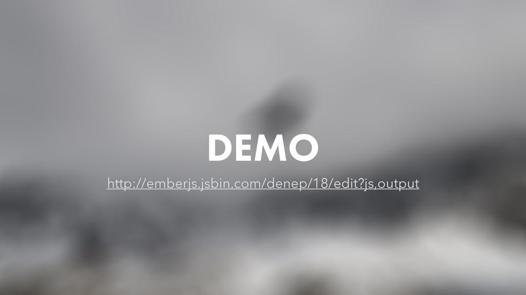 DEMO http://emberjs.jsbin.com/denep/18/edit?js,...