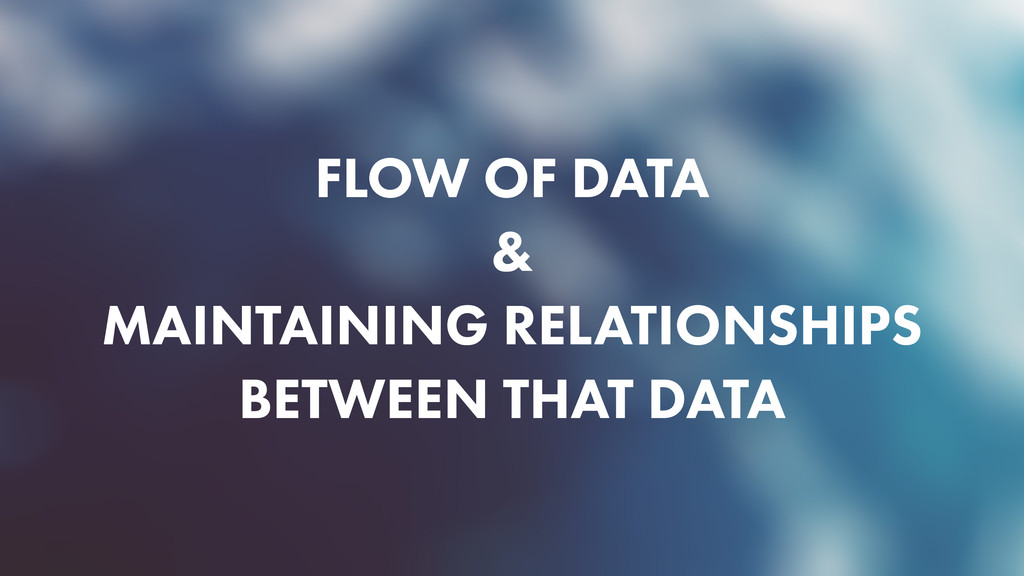 FLOW OF DATA & MAINTAINING RELATIONSHIPS BETWEE...
