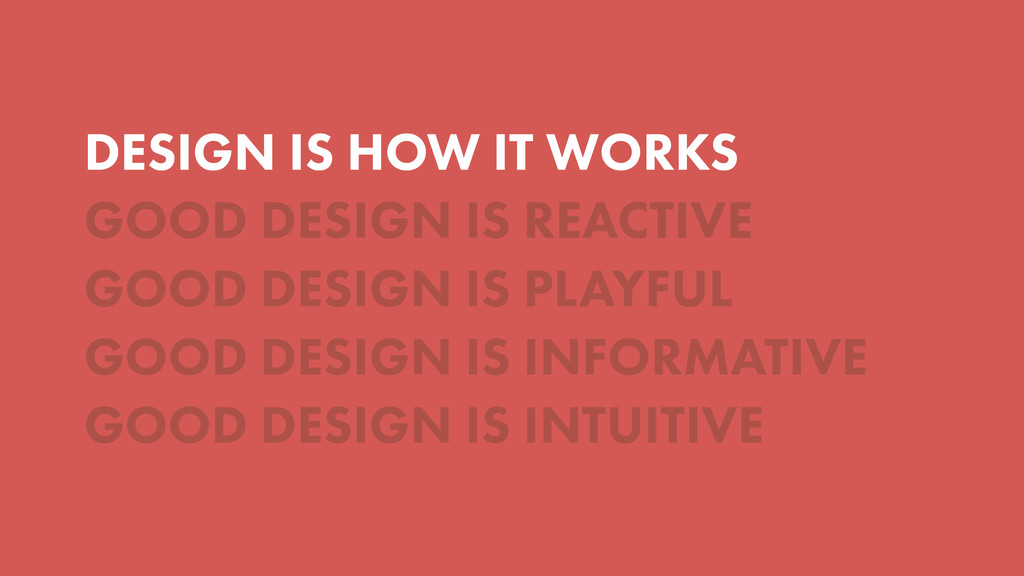 DESIGN IS HOW IT WORKS GOOD DESIGN IS REACTIVE ...