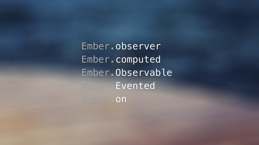 Ember.observer Ember.computed Ember.Observable ...