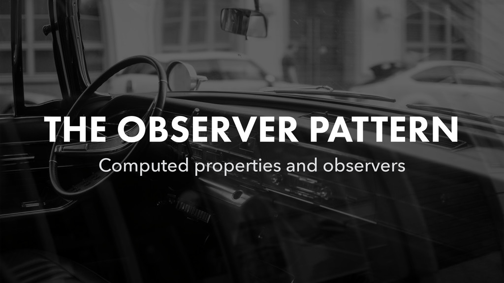 THE OBSERVER PATTERN Computed properties and ob...
