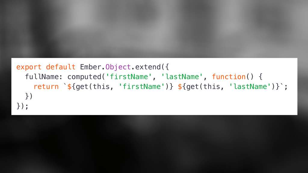 export default Ember.Object.extend({ fullName: ...