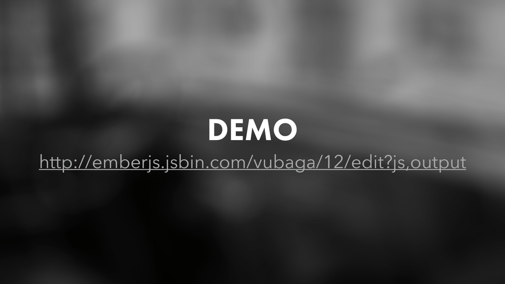 DEMO http://emberjs.jsbin.com/vubaga/12/edit?js...