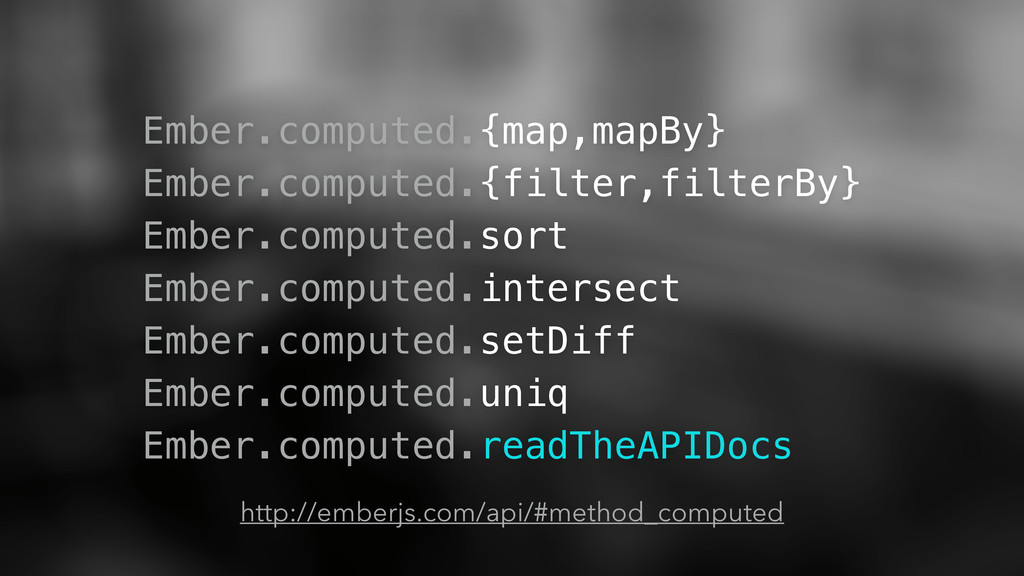 Ember.computed.{map,mapBy} Ember.computed.{filt...
