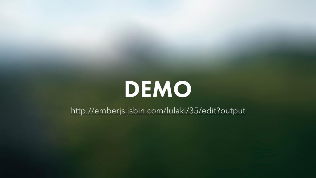 DEMO http://emberjs.jsbin.com/lulaki/35/edit?ou...