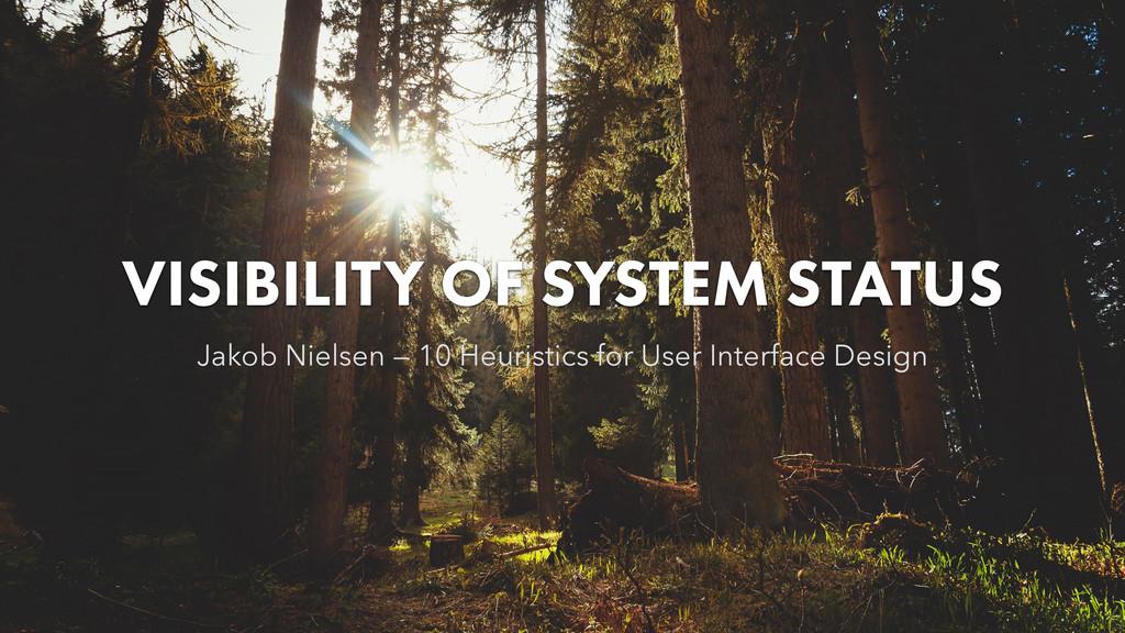 VISIBILITY OF SYSTEM STATUS Jakob Nielsen — 10 ...