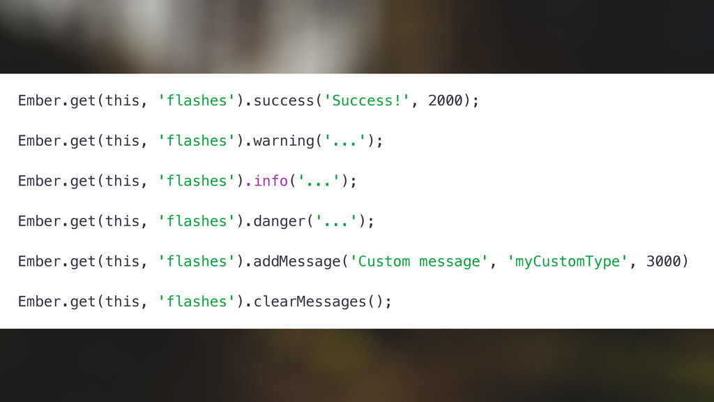 Ember.get(this, 'flashes').success('Success!', ...