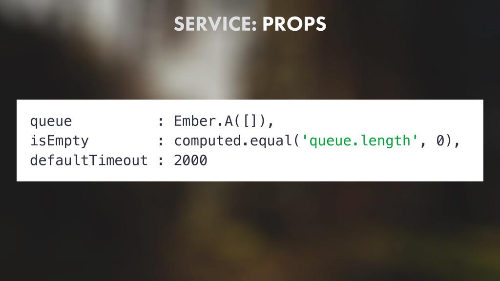 SERVICE: PROPS queue : Ember.A([]), isEmpty : c...
