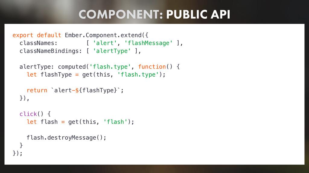 COMPONENT: PUBLIC API export default Ember.Comp...