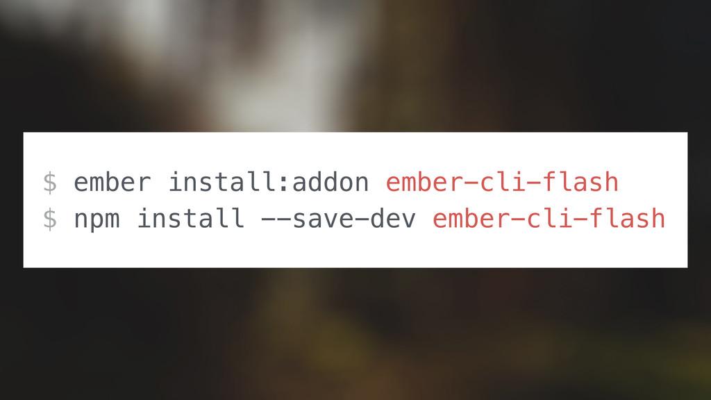 $ ember install:addon ember-cli-flash $ npm ins...