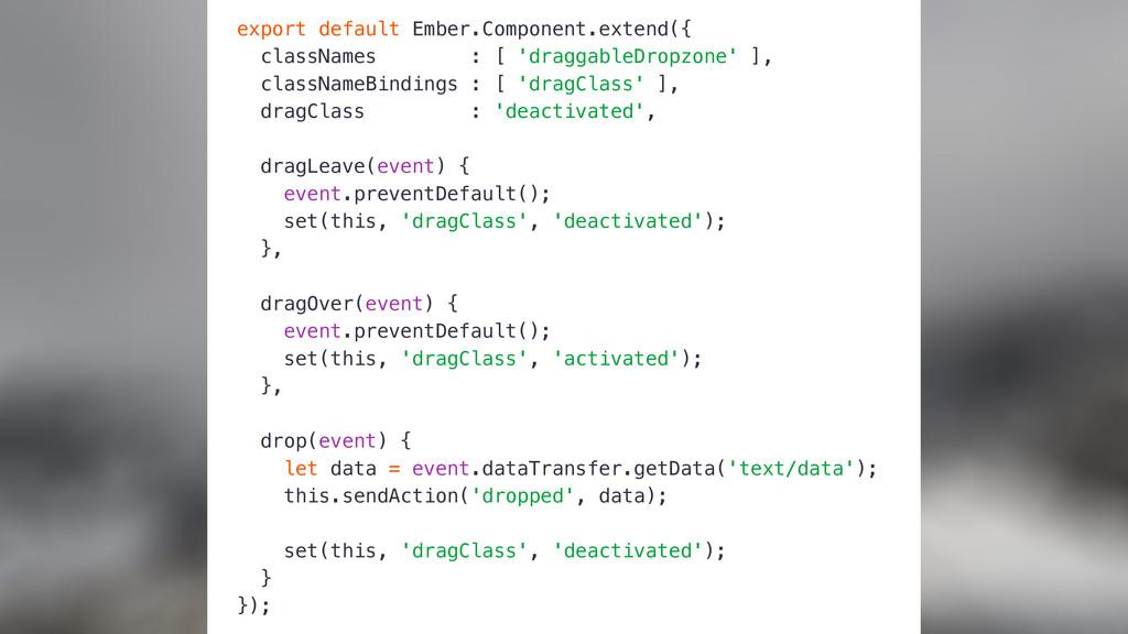 export default Ember.Component.extend({ classNa...