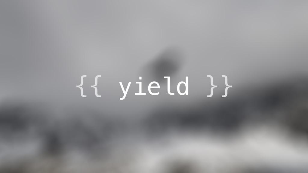 {{ yield }}