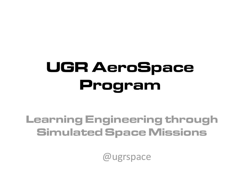 UGR AeroSpace Program Learning Engineering thro...