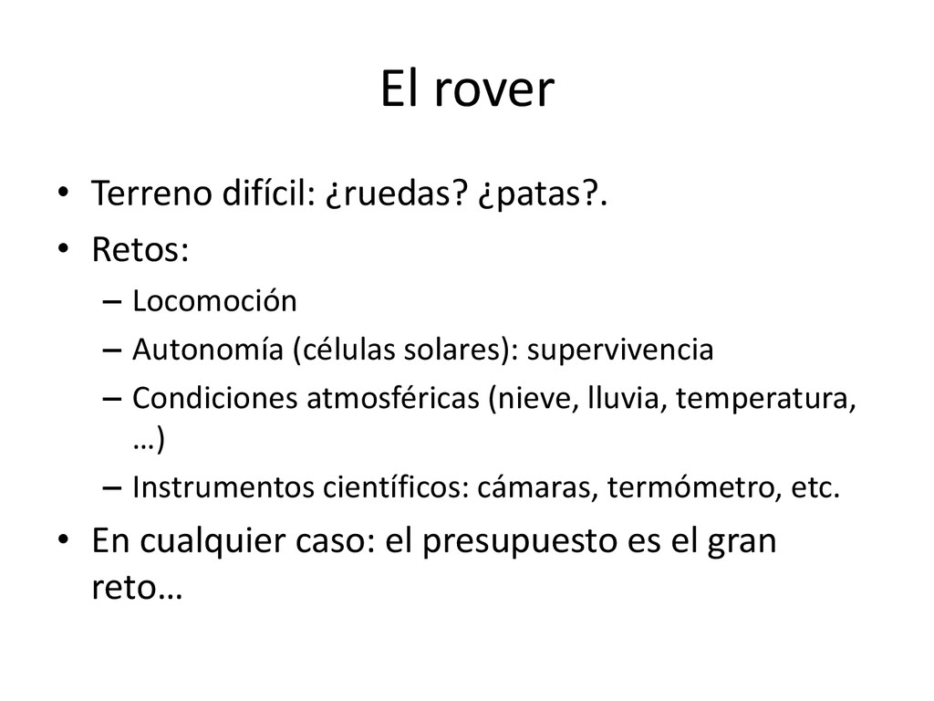 El rover • Terreno difícil: ¿ruedas? ¿patas?. •...