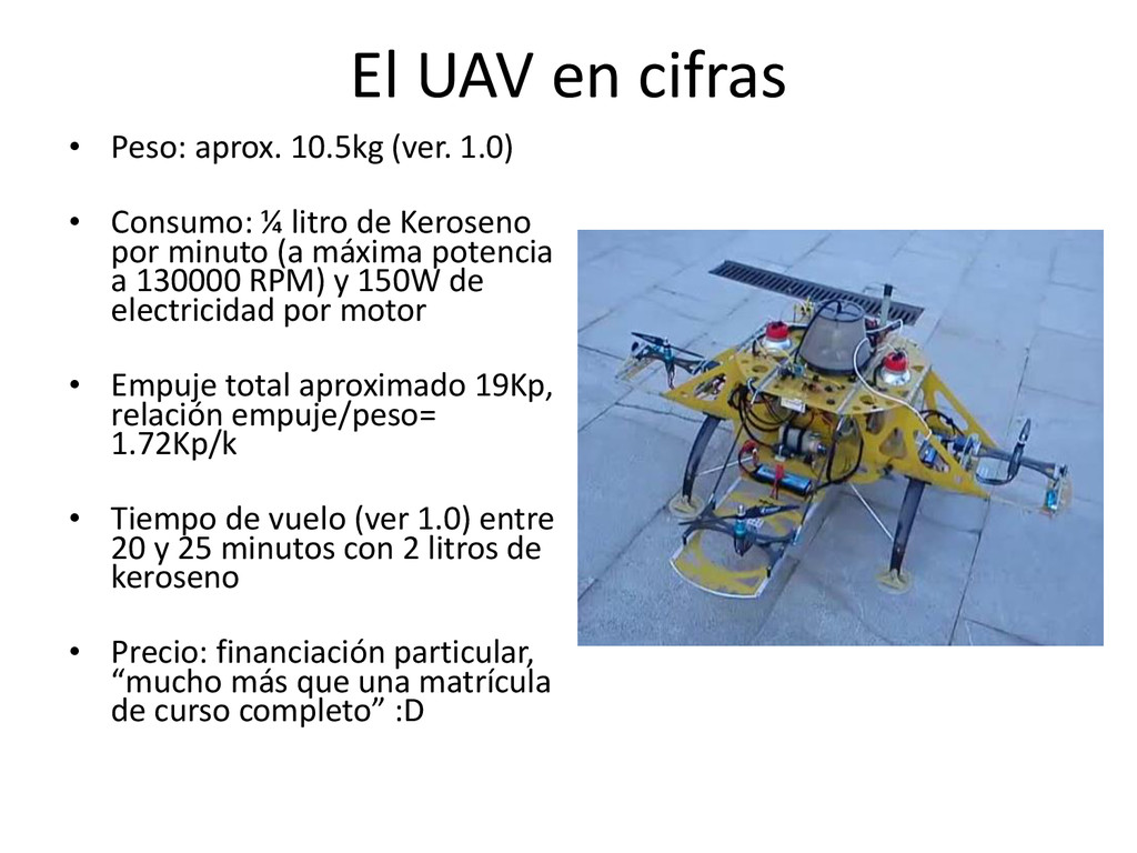 El UAV en cifras • Peso: aprox. 10.5kg (ver. 1....
