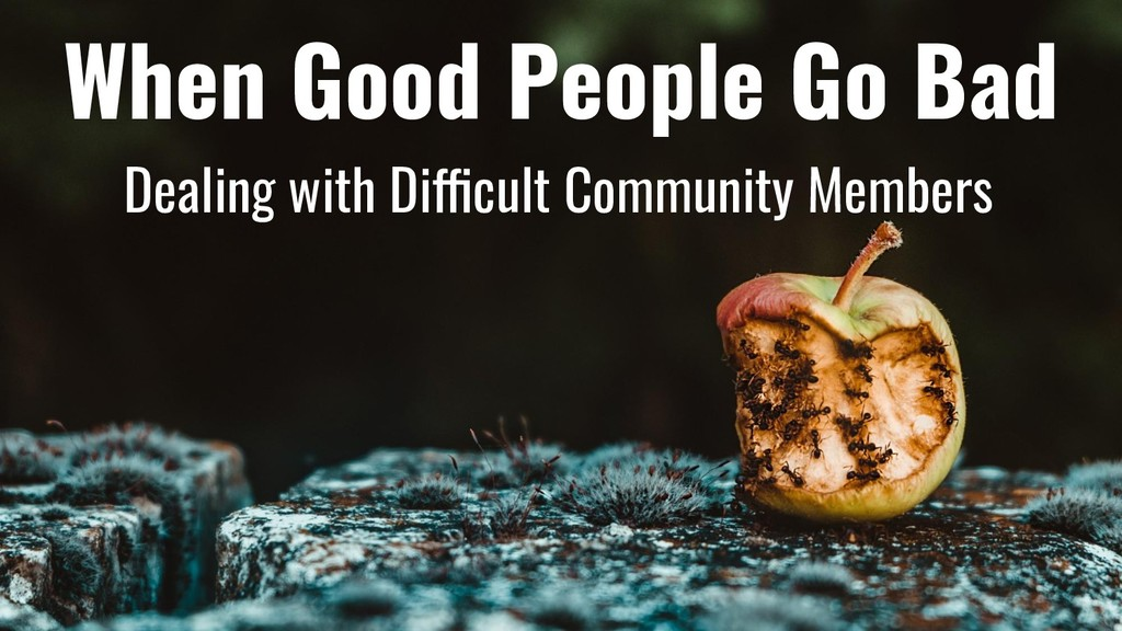 When Good People Go Bad Dealing with Difficult ...