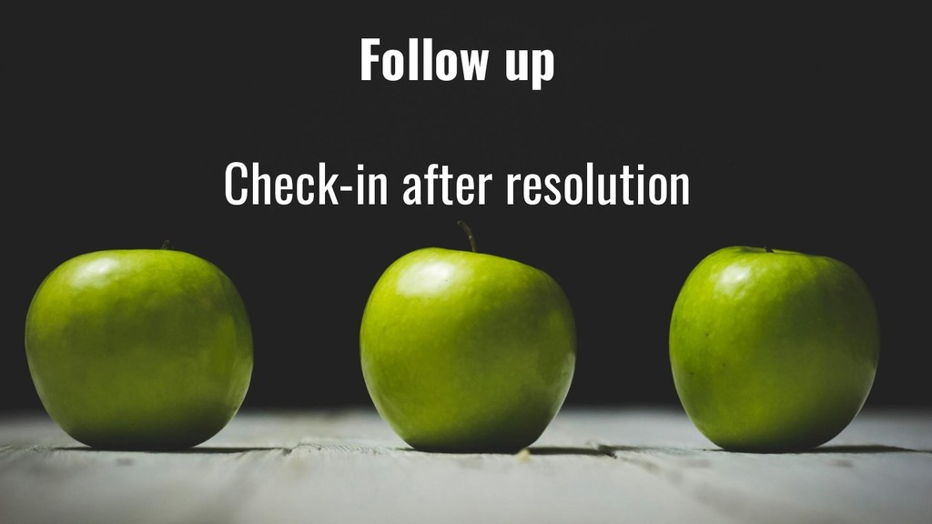 Follow up Check-in after resolution