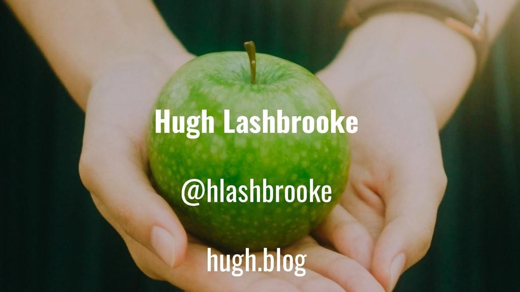 Hugh Lashbrooke @hlashbrooke hugh.blog