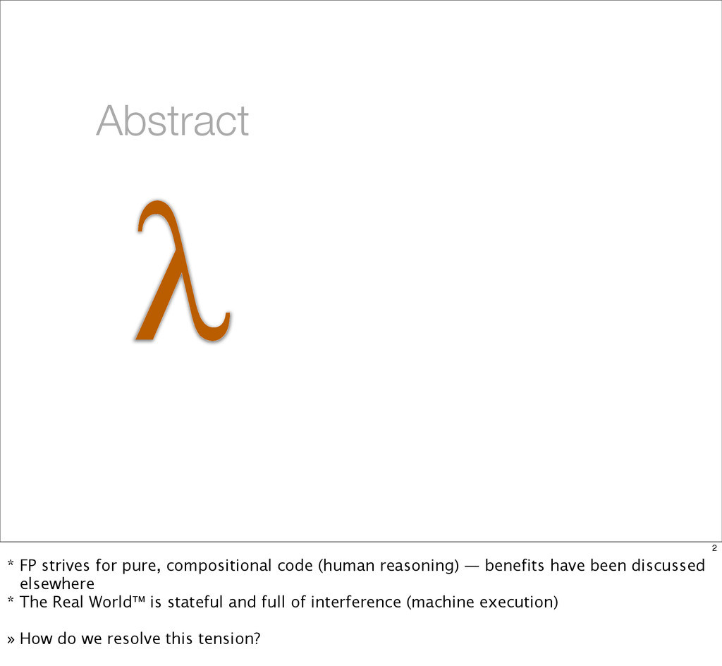 λ Abstract 2 * FP strives for pure, composition...