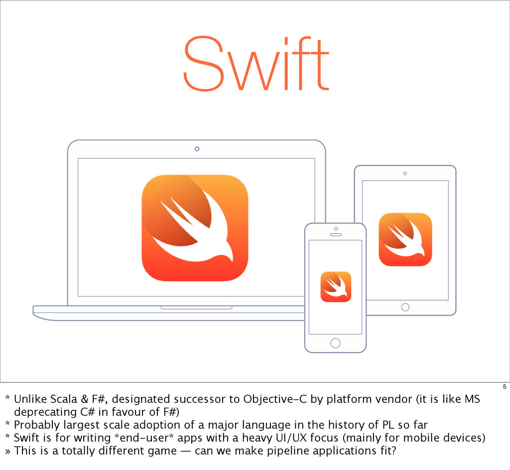 Swift 5 * Unlike Scala & F#, designated success...