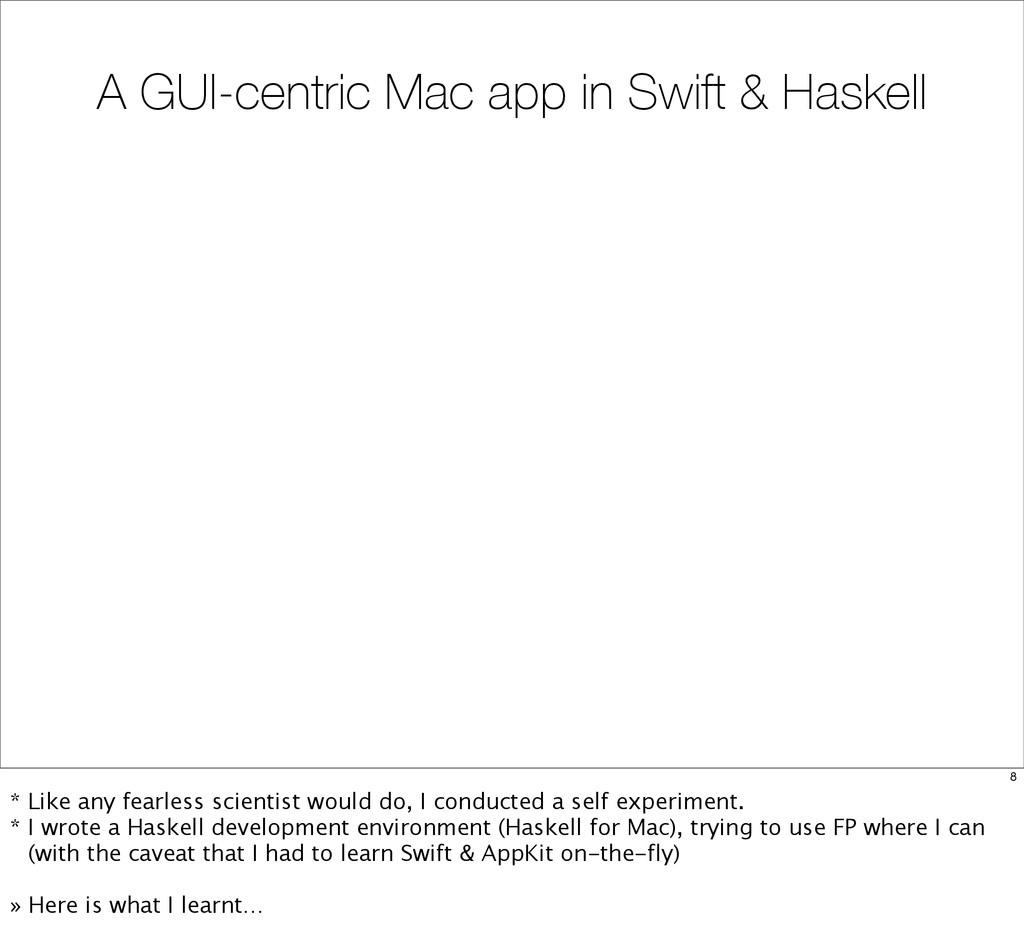 A GUI-centric Mac app in Swift & Haskell 8 * Li...