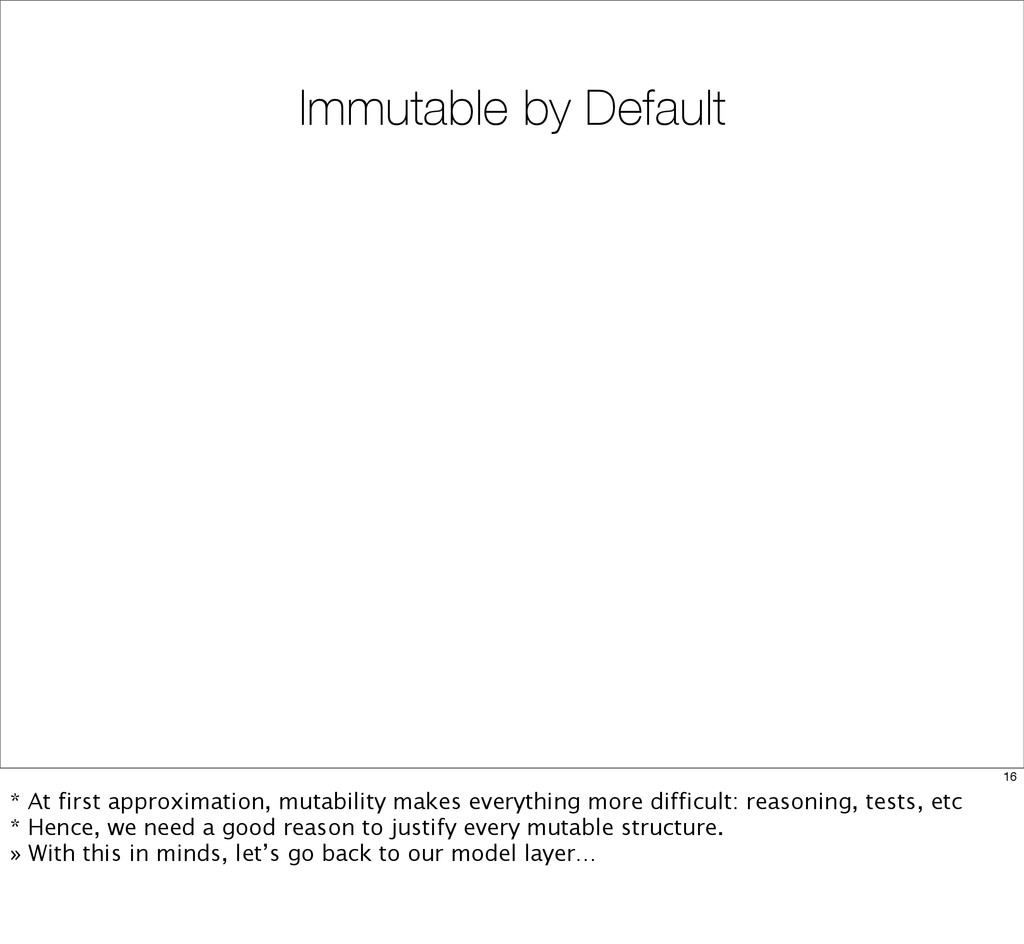 Immutable by Default 16 * At first approximatio...