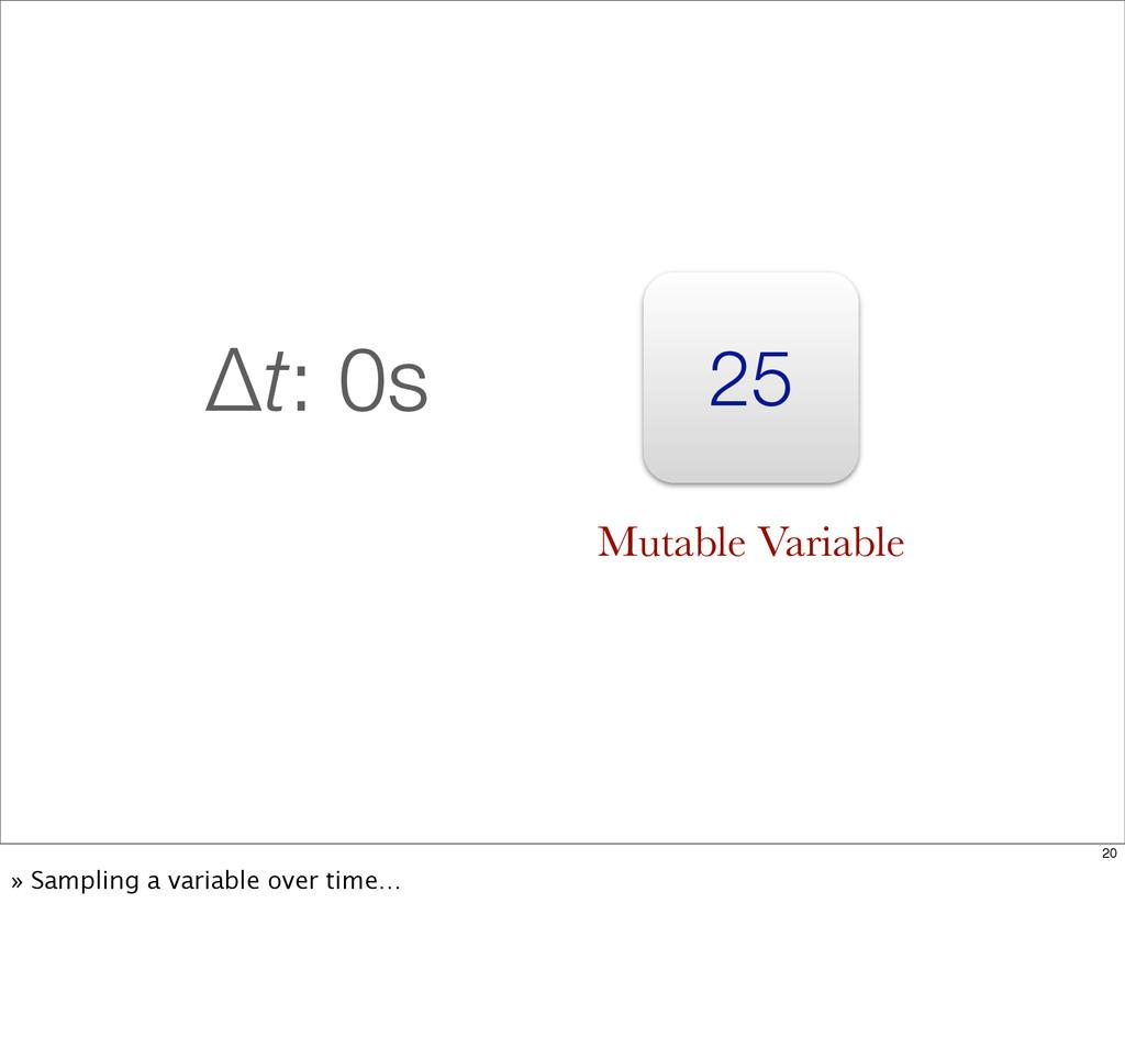 25 Δt: 0s Mutable Variable 20 » Sampling a vari...