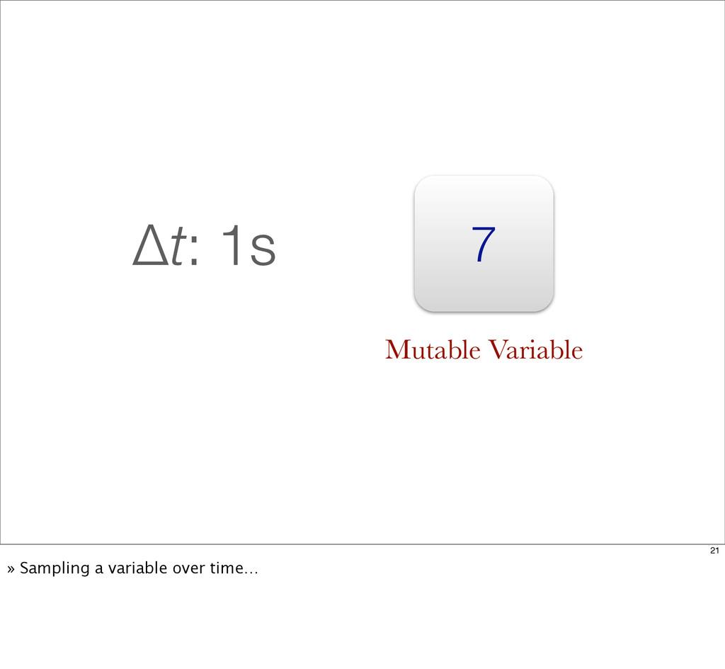 7 Δt: 1s Mutable Variable 21 » Sampling a varia...