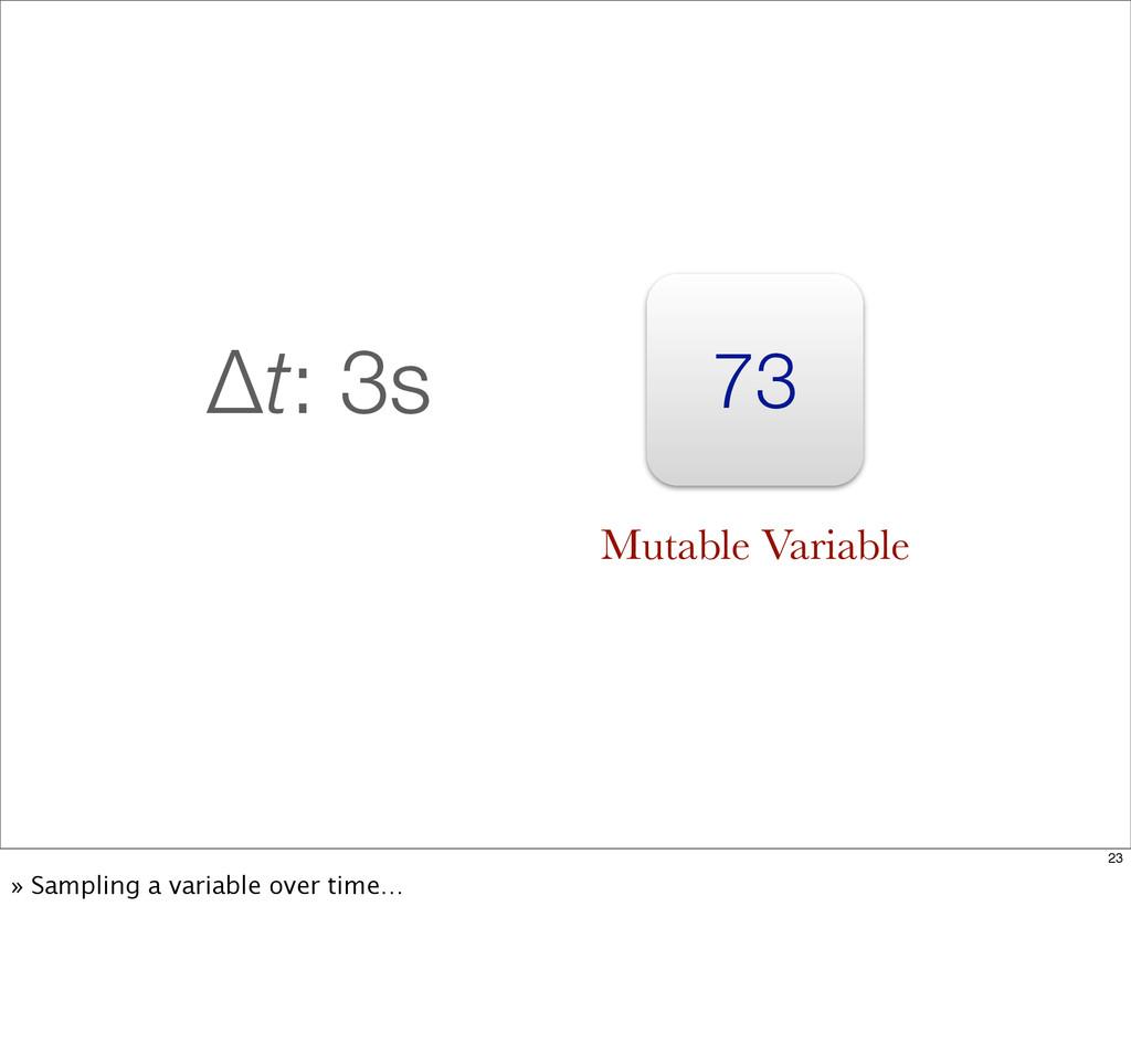 73 Δt: 3s Mutable Variable 23 » Sampling a vari...