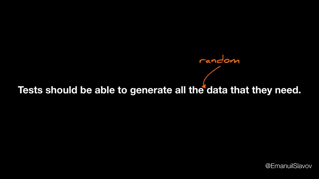 Tests should be able to generate all the data t...