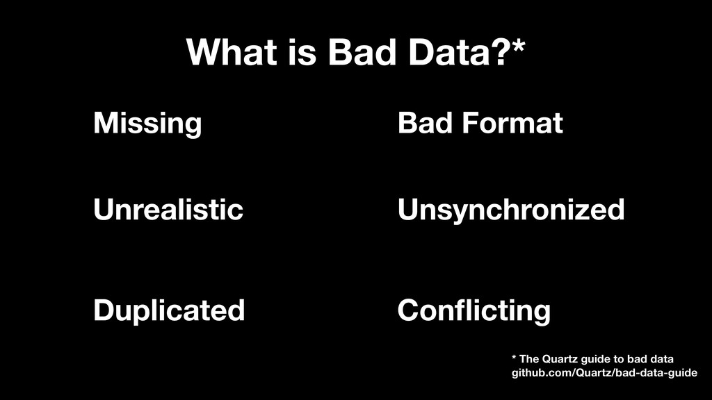 What is Bad Data?* Missing Bad Format Unrealist...