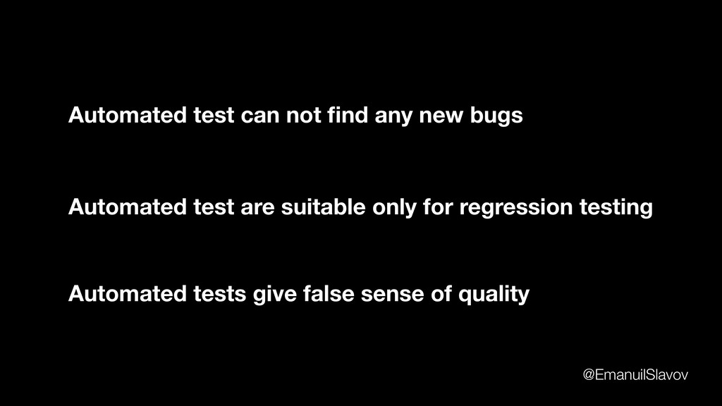 Automated test are suitable only for regression...