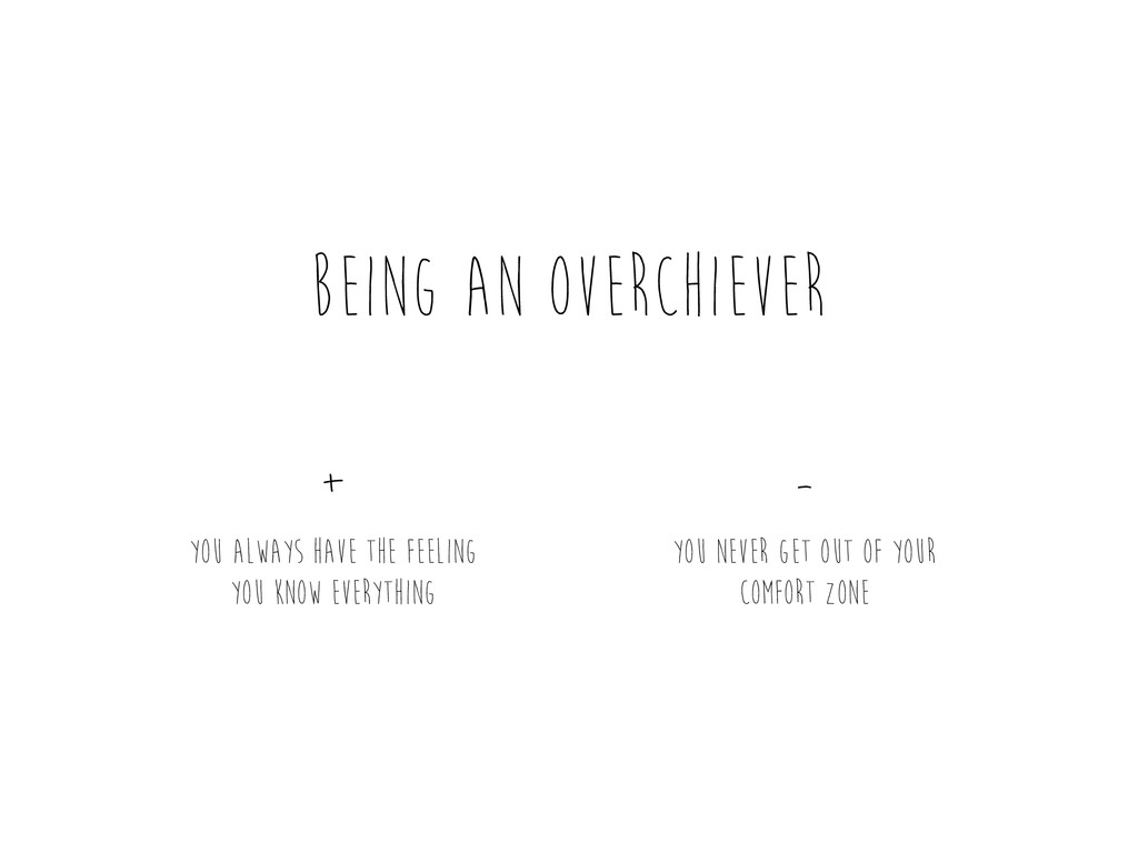 being an overchiever you never get out of your ...