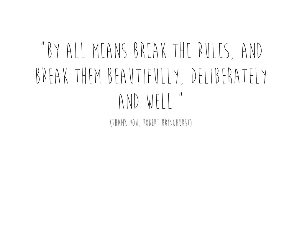 """By all means break the rules, and break them b..."